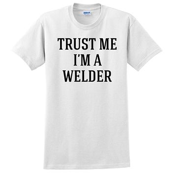 Trust me I'm a welder  funny cool geek gift ideas  T Shirt