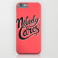 Nobody Cares iPhone & iPod Case by Chris Piascik