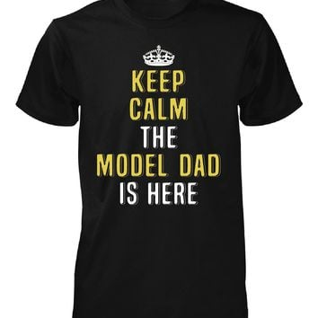 Keep Calm The Model Dad Is Here. Cool Gift - Unisex Tshirt
