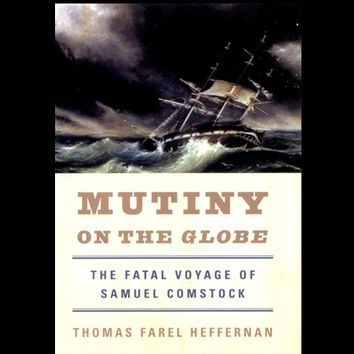 Mutiny on the Globe: the fatal voyage of Samuel Comstock by Thomas Farel Heffernan (First Edition)