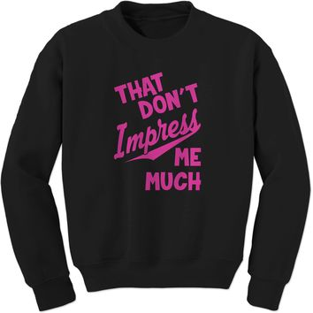 That Don't Impress Me Much Adult Crewneck Sweatshirt