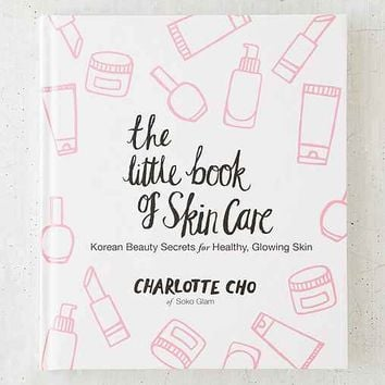 The Little Book Of Skin Care: Korean Beauty Secrets For Healthy, Glowing Skin By Charlotte Cho