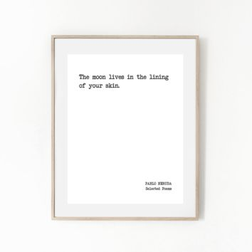 The Moon Lives, Literature Quote Print, PABLO NERUDA
