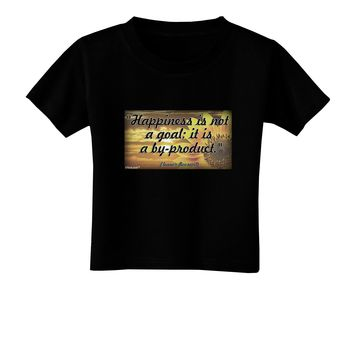 Happiness Is Not A Goal Toddler T-Shirt Dark by TooLoud