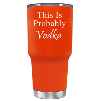 This is Probably Vodka on Vermilion 30 oz Tumbler Cup
