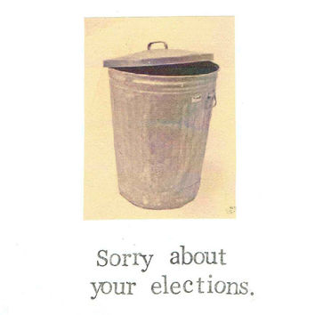 Sorry About Your Elections Card | Political Humor United States President Candidate Funny American Politics Joke Sarcastic Men Women
