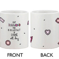 Cute Ceramic Coffee Mug - Eat Diamond for Breakfast and Shine All Day Cup
