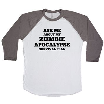 Ask Me About My Zombie Apocalypse Survival Plan  Unisex Baseball Tee
