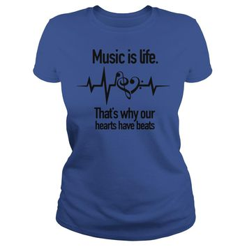 Music is life that's why our hearts have beats shirt Classic Ladies Tee