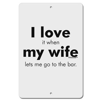 """I Love My Wife - Bar Aluminum 8 x 12"""" Sign by TooLoud"""