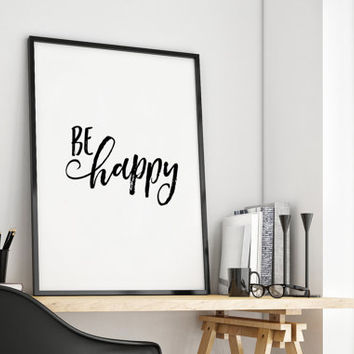 PRINTABLE Art,BE HAPPY,Think Happy Thoughts,Typography Print,Black And White,Family Sign,Life Motto,Life Quote,Dorm Room Decor,Positive