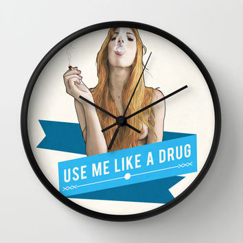 Use Me Like a Drug Wall Clock by Keith P. Rein