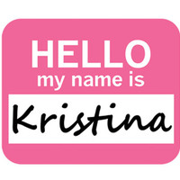 Kristina Hello My Name Is Mouse Pad