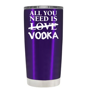 All You Need is Vodka on Translucent Purple 20 oz Tumbler Cup