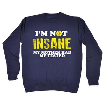 123t USA I'm Not Insane My Mother Had Me Tested Funny Sweatshirt