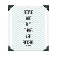 feel the luv 20% off sale People Who Buy Things Are Suckers - Typography - Chevron Art Print 8x10 -  Ron Swanson