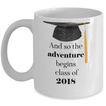 Graduation coffee mug-And so the adventure begins class of 2018- for high school college grads