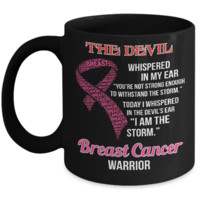 Breast Cancer Warrior I Whispered In The Devil's Ear I Am The Storm Mug