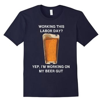 Funny Labor Day T-Shirt - Beer Gut Drinking Work Joke Shirt