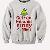 Cotton Headed Ninny Muggins - Holiday Elf Sweater Sweatshirt Crewneck Jumper - Unisex - Will Ferrell Christmas Adult + Youth S-2XL - 533