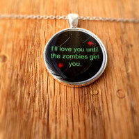 I'll Love You Until The Zombies Get You Necklace (Free Shipping To USA)