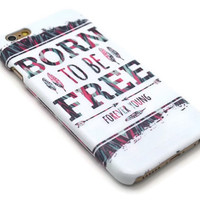 Born to be Free iphone 6 case iphone 6 plus case forever young iphone 5 case Galaxy S6 case Galaxy S5 case Galaxy note3 note 4 LG G4 G3 case