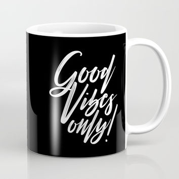Good Vibes Only! (White on Black) Coffee Mug by J/dzigns