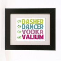 on dasher on dancer on vodka and valium wall art 8x10 custom color print