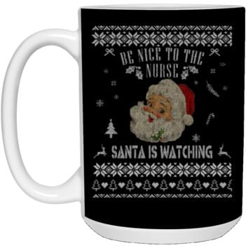 Be Nice To The Nurse Santa Is Watching Sweater Ugly Christmas 21504 15 oz. White Mug
