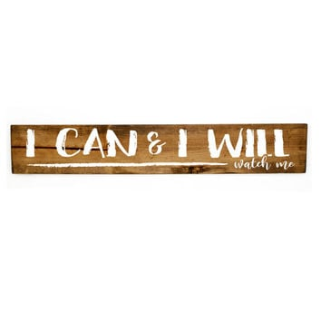 I can and I will - Watch me- Wood Sign - Bedroom Decor, Inspirational quotes Signs, Reclaimed Barn wood, Wood Home Decor, Gift for Her