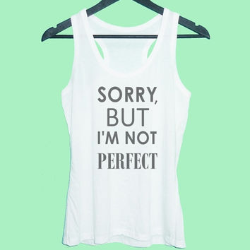 Sorry, but I'm not perfect tank top Grey tunic dress or White tank **racerback tank top size S M L XL