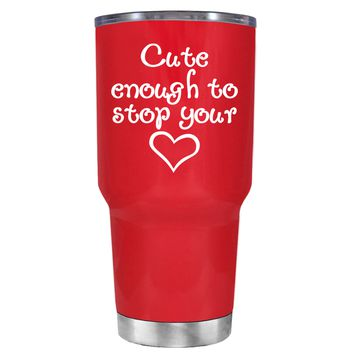 Cute Enough to Stop on Red 30 oz Tumbler Cup