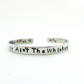 Music Inspiration Gift - It Aint The Whiskey - Hand Stamped Cuff Bracelet - Customizable
