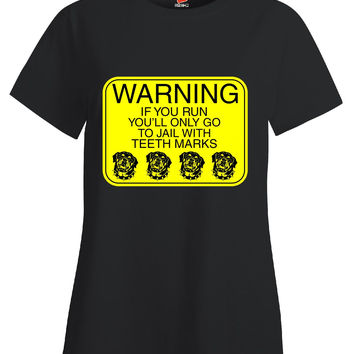 Warning If You Run You ll Only Go To Jail With Teeth Marks Dog Lover Design - Ladies T Shirt
