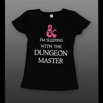 I'M SLEEPING WITH THE DUNGEON MASTER LADIES SHIRT