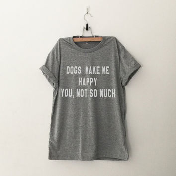 Dog makes me happy you, not so much womens T-Shirt gifts girls instagram tumblr hipster animal lover fashion girlfriends birthday christmas