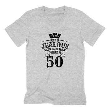 Don't be jealous just because I look this good at 50 birthday gift for friend bff mom dad grandparent  V Neck T Shirt