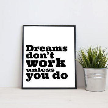 Dreams don't work unless you do,  8x10 digital print, black and white quote instant printable poster typography download wall art,home decor