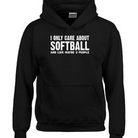 I Only Care About Softball And Maybe 3 People Funny Novelty - Hoodie