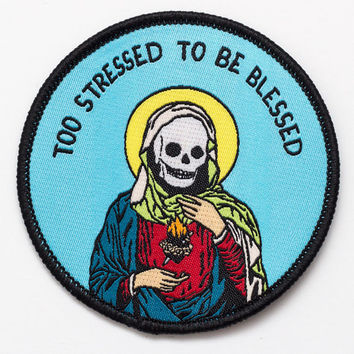 Too Stressed To Be Blessed Patch. Woven Iron On Patch.Not Too Blessed To Be Sressed. Holy Skeleton.