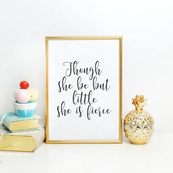 Nursery Print Wall Art Though she be but little she is fierce Wall Art Print Nursery Decor Printable Hand Lettered Quote Nursery Quotes