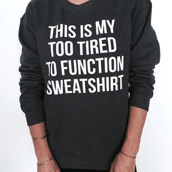 This is my too tired to function sweatshirt dark heather crewneck ladies lady womens gift graphic cute present comfy sweater