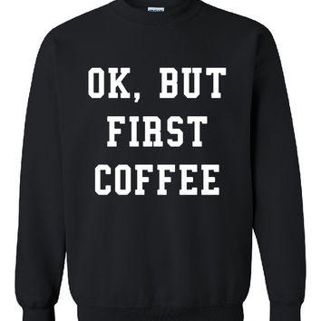"Brand New ""Ok But First Coffee"" Coffee Addict Lover Machine Gift Unisex Crew Neck Sweatshirt, Jumper"
