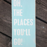 "Oh, The Places You'll Go - Hand Painted Wood Sign - 9""x20"""