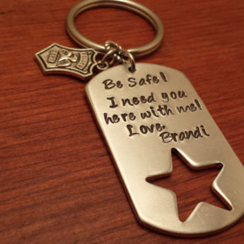 "Hand stamped dog tag with cut out star key chain police/military ""Be Safe! I need you here with me."""