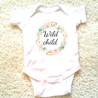 Wild child quote baby Onesuit for newborn, 6 months, 12 months, and 18 months