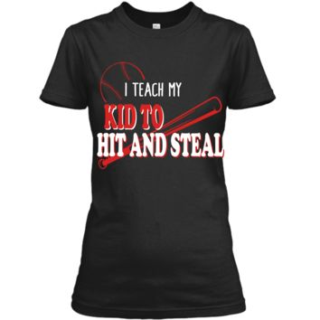I Teach My Kid To Hit And Steal Funny Baseball Shirt For Mom Ladies Custom