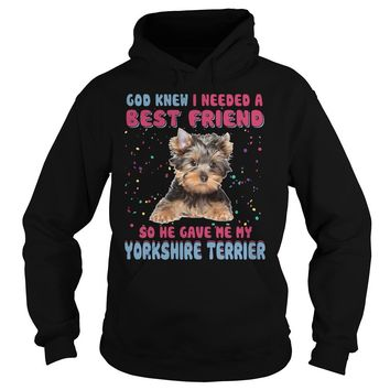 God knew I needed a best friend so he gave me my Yorkshire terrier  Hoodie