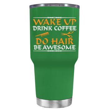 Wake Up Drink Coffee Do Hair on Kelly Green 30 oz Tumbler Cup
