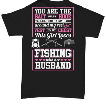 You Are the Bait on My Hook Fishing with Husband Unisex T-Shirt (Back Design)